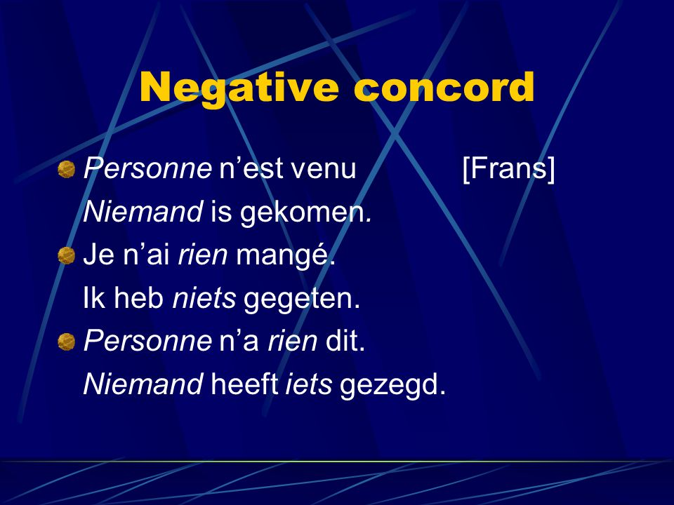 Negative concord Personne n'est venu [Frans] Niemand is gekomen.